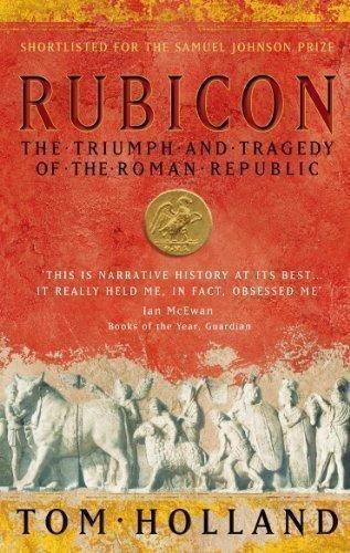 Rubicon - The Triumph and Tragedy of the Roman Republic - Tom Holland